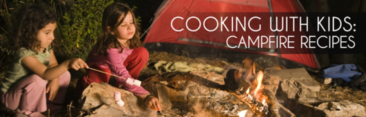Cooking With Kids: Campfire Recipes