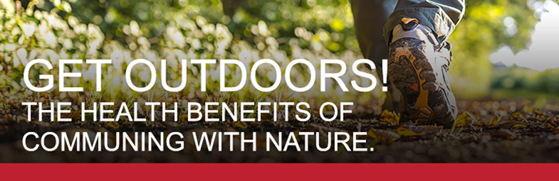 Get Outdoors! The Health Benefits of Communing with Nature