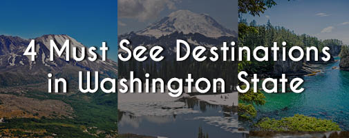 Must See Washington State Destinations