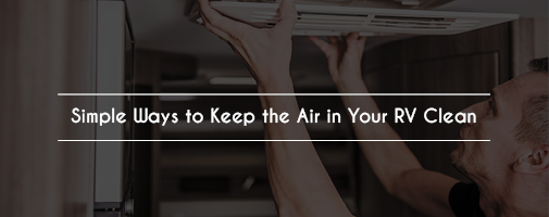 Simple Ways to Keep the Air in Your RV Clean