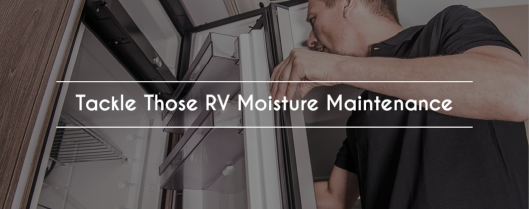 Tackle Those RV Moisture Maintenance