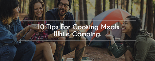 10 Tips For Cooking While Camping