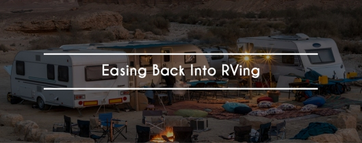 Easing Back Into RVing