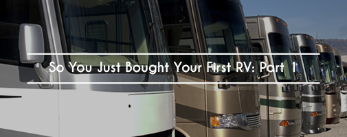 So you just bought your first rv: part 1