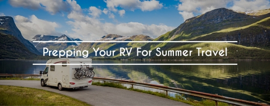 Prepping Your RV For Summer Travel