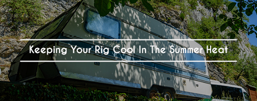 Keeping Your Rig Cool In The Summer Heat