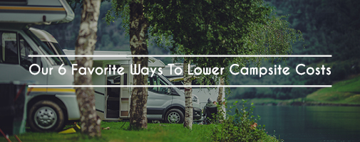 Our 6 Favorite Ways To Lower Campsite Costs