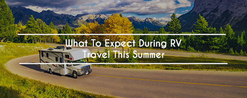 What To Expect During RV Travel This Summer