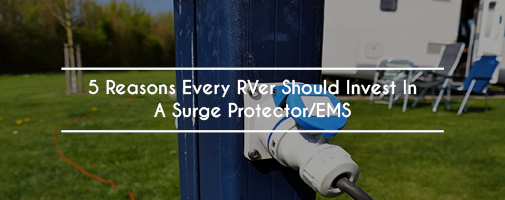 5 Reasons Every RVer Should Invest in a Surge Protector/EMS