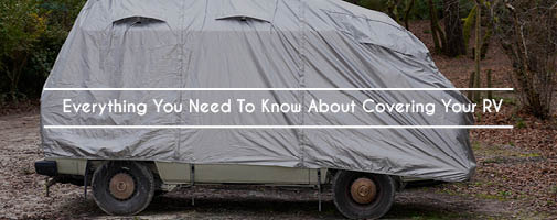 Everything You Need To Know About Covering Your RV
