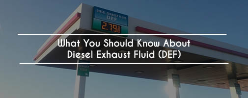 What You Should Know About Diesel Exhaust Fluid (DEF)