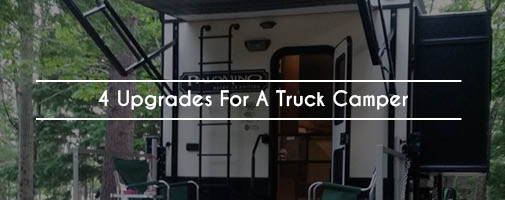 4 Upgrades for a Truck Camper